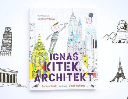 Ignaś Kitek. Architekt – recenzja + konkurs!